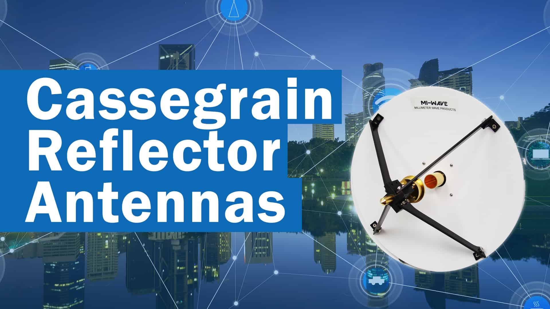 Cassegrain Reflector Antennas