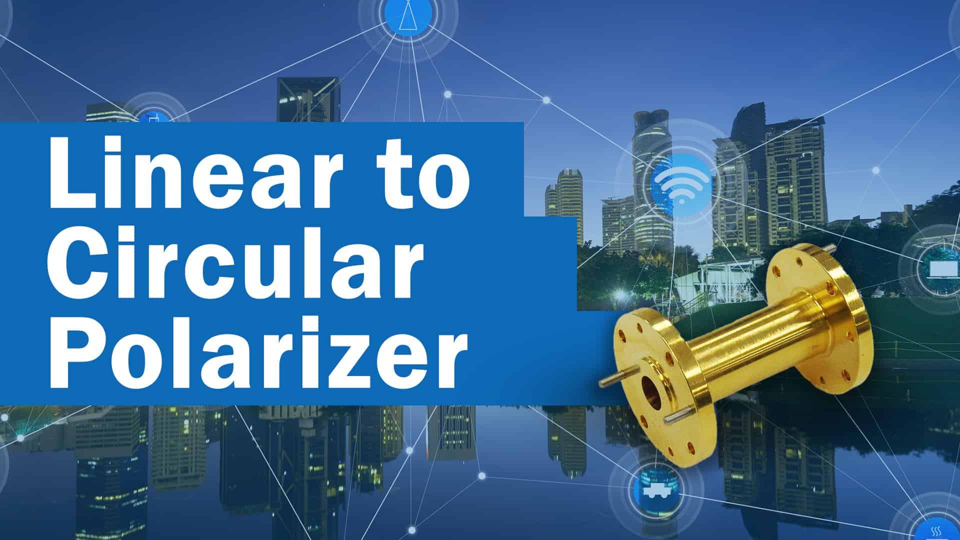 Linear to Circular Polarizer